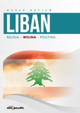 Liban Religia - Wojna - Polityka - Marek Brylew | mała okładka
