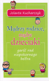 Mądrzy rodzice mądre dzieciaki garść rad niepokornego belfra - Jolanta Kucharczyk | mała okładka