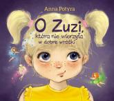 O Zuzi, która nie wierzyła w dobre wróżki - Anna Potyra | mała okładka