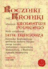 Roczniki czyli Kroniki sławnego Królestwa Polskiego Księga 11 dzieło czcigodnego Jana Długosza. 1413-1430 - Długosz Jan | mała okładka