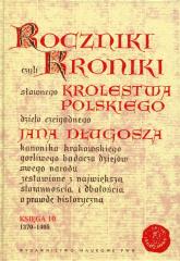 Roczniki czyli Kroniki sławnego Królestwa Polskiego Księga 10 dzieło czcigodnego Jana Długosza. 1370-1405 - Jan Długosz | mała okładka