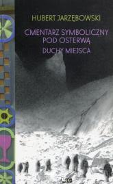 Cmentarz symboliczny pod Osterwą Duchy miejsca - Hubert Jarzębowski | mała okładka