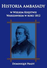 Historia ambasady w Wielkim Księstwie Warszawskim w roku 1812 - Pradt Dominique   mała okładka