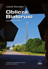 Oblicza Białorusi Zapiski ambasadora - Leszek Szerepka | mała okładka