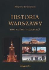 Historia Warszawy 1000 zadań i rozwiązań - Zbigniew Grochowski | mała okładka