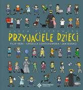 Przyjaciele dzieci Filip Neri, Urszula Ledóchowska, Jan Bosko - Eliza Piotrowska | mała okładka