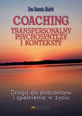 Coaching transpersonalny psychosyntezy Droga do dobrostanu i spełnienia - Białek Ewa Danuta | mała okładka