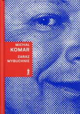 Zaraz wybuchnie - Michał Komar | mała okładka