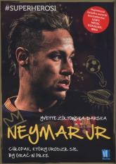 Neymar Jr Chłopak, który urodził się, by grać w piłkę - Yvette Żółtowska-Darska   mała okładka
