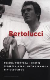 Ukryte spojrzenia w filmach Bernarda Bertolucciego - Bożena Kudrycka   mała okładka