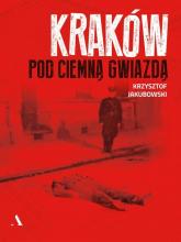 Kraków pod ciemną gwiazdą - Krzysztof Jakubowski | mała okładka