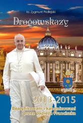 Drogowskazy Beatyfikowani i kanonizowani przez papieża Franciszka w latach 2013-2015 - Zygmunt Podlejski | mała okładka
