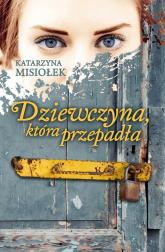 Dziewczyna, która przepadła - Katarzyna Misiołek | mała okładka