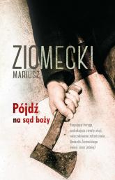 Elementy zbrodni Tom 2 Pójdź na sąd boży - Mariusz Ziomecki | mała okładka