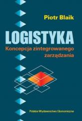 Logistyka Koncepcja zintegrowanego zarządzania - Piotr Blaik | mała okładka