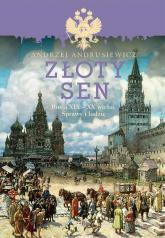 Złoty sen Rosja XIX - XX wieku. Sprawy i ludzie - Andrzej Andrusiewicz | mała okładka