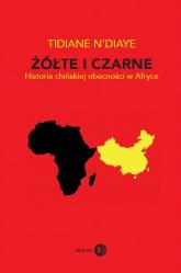 Żółte i czarne Historia chińskiej obecności w Afryce - Tidiane N'Diaye | mała okładka