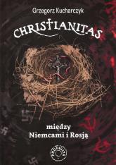 Christianitas między Niemcami i Rosją - Grzegorz Kucharczyk | mała okładka