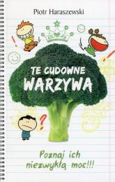 Te cudowne warzywa Poznaj ich niezwykłą moc - Piotr Haraszewski | mała okładka