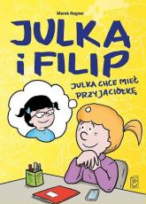 Julka chce mieć przyjaciółkę - Marek Regner   mała okładka