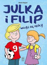 Julka i Filip wciąż się kłócą - Marek Regner   mała okładka