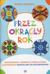 Przez okrągły rok Opowiadania i wiersze o porach roku ilustrowane mandalami do kolorowania - Renata Urbańska | mała okładka