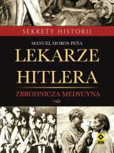 Lekarze Hitlera Zbrodnicza medycyna - Pena Manuel Moros   mała okładka