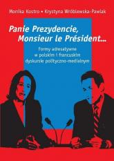 Panie Prezydencie, Monsieur le Président… Formy adresatywne w polskim i francuskim dyskursie polityc - Kostro Monika, Wróblewska-Pawlak Krystyna | mała okładka
