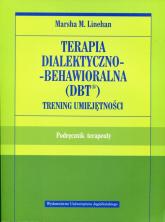 Terapia dialektyczno-behawioralna DBT Trening umiejętności Podręcznik terapeuty - Linehan Marsha M. | mała okładka