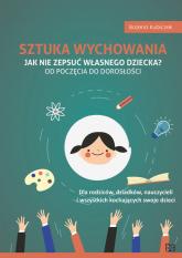 Sztuka wychowania Jak nie zepsuć własnego dziecka - Bożena Kubiczek | mała okładka
