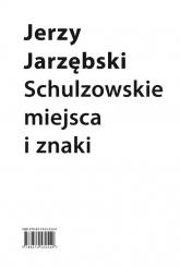 Schulzowskie miejsca i znaki - Jerzy Jarzębski | mała okładka