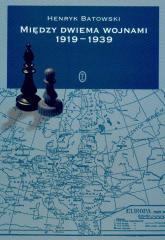 Między dwiema wojnami 1919-1939 - Henryk Batowski | mała okładka