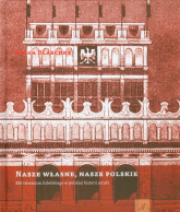 Nasze własne nasze polskie Mit renesansu lubelskiego w polskiej historii sztuki - Kinga Blaschke | mała okładka
