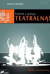 Szkoła z pasją...teatralną! Zbiór scenariuszy - Jolanta Zabielska | mała okładka