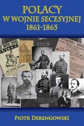 Polacy w wojnie secesyjnej 1861-1865 - Piotr Derengowski | mała okładka