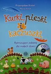 Kurki pieski i kaczuszki + CD Rytmizujące zabawy dla małych dzieci - Kieżel Przemysław, Kierył Maciej | mała okładka