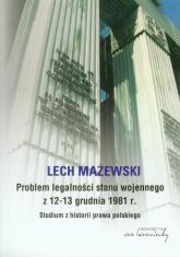 Problem legalności stanu wojennego z 12-13 grudnia 1981 r. Studium z historii prawa polskiego - Lech Mażewski | mała okładka