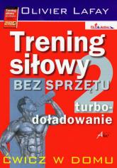 Trening siłowy bez sprzętu turbo-doładowanie 2 - Olivier Lafay | mała okładka