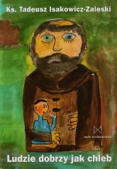 Ludzie dobrzy jak chleb - Tadeusz Isakowicz-Zaleski | mała okładka
