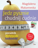 Jedz pysznie, chudnij cudnie! Poradnik dietetyczki hedonistki - Magdalena Makarowska | mała okładka