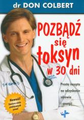 Pozbądź się toksyn w 30 dni Prosta recepta na odzyskanie zdrowia i energii - Don Colbert | mała okładka