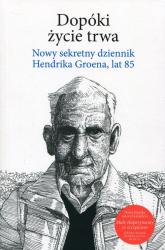 Dopóki życie trwa Nowy sekretny dziennik Hendrika Groena, lat 85 - Hendrik Groen | mała okładka