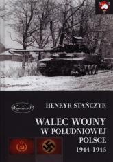 Walec wojny w południowej Polsce 1944-1945 - Henryk Stańczyk | mała okładka