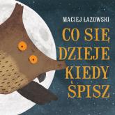Co się dzieje kiedy śpisz - Maciej Łazowski | mała okładka