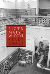 Stary gmach - Piotr Matywiecki | mała okładka