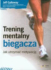 Trening mentalny biegacza Jak utrzymać motywację - Jeff Galloway | mała okładka