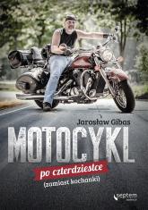 Motocykl po czterdziestce zamiast kochanki - Jarosław Gibas | mała okładka
