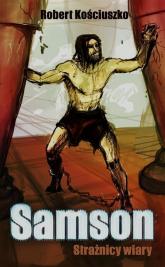 Samson Strażnicy wiary - Robert Kościuszko   mała okładka