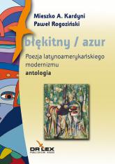 Błękitny / azul Poezja latynoamerykańskiego modernizmu antologia - Kardyni Mieszko A. Rogoziński Paweł | mała okładka