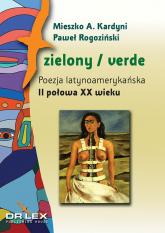 Zielony / verde Poezja latynoamerykańska II połowa XX wieku. (antologia) - Kardyni Mieszko A., Rogoziński Paweł | mała okładka
